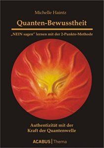 Quanten-Bewusstheit. NEIN sagen lernen mit der 2-Punkte-Methode: Authentizität mit der Kraft der Quanten-Welle