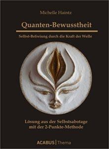 Quanten-Bewusstheit. Selbst-Befreiung durch die Kraft der Welle: Lösung aus der Selbstsabotage mit der 2-Punkte-Methode
