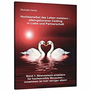 Hochsensibel das Leben meistern - AZ in Liebe und Partnerschaft