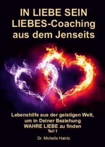IN LIEBE SEIN LIEBES-Coaching aus dem Jenseits Lebenshilfe aus der geistigen Welt, um in Deiner Beziehung WAHRE LIEBE zu finden Teil 1
