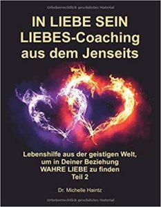 IN LIEBE SEIN LIEBES-Coaching aus dem Jenseits Lebenshilfe aus der geistigen Welt, um in Deiner Beziehung WAHRE LIEBE zu finden Teil 2