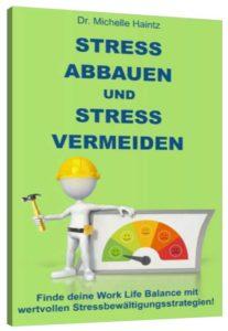 Stress abbauen und Stress vermeiden: Finde deine Work Life Balance mit wertvollen Stressbewältigungsstrategien!