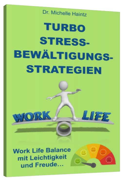 Turbo Stressbewältigungsstrategien: Work Life Balance mit Leichtigkeit und Freude!