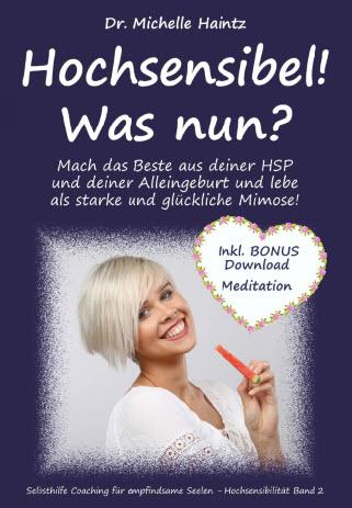 Hochsensibel! Was nun?: Mach das Beste aus deiner HSP und deiner Alleingeburt und lebe als starke und glückliche Mimose!