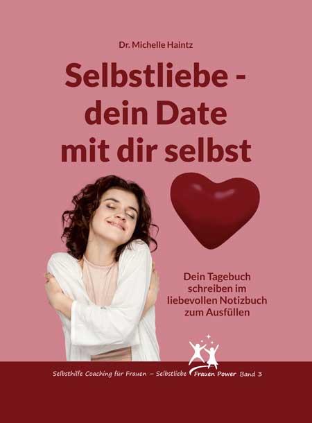 Selbstliebe – dein Date mit dir selbst: Dein Tagebuch schreiben im liebevollen Notizbuch zum Ausfüllen (Selbsthilfe Coaching für Frauen – Selbstliebe Frauen Power, Band 3)