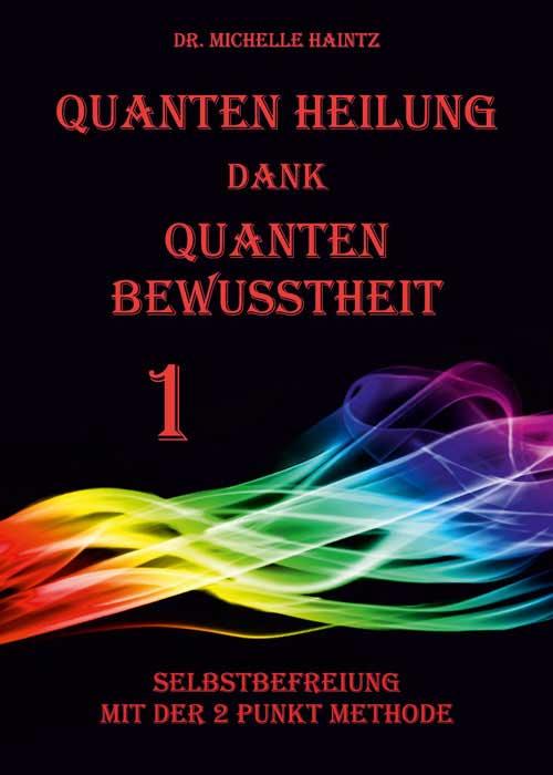 Quanten Heilung dank Quanten Bewusstheit 1