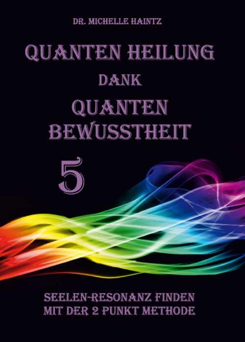 Quanten Heilung dank Quanten Bewusstheit 5
